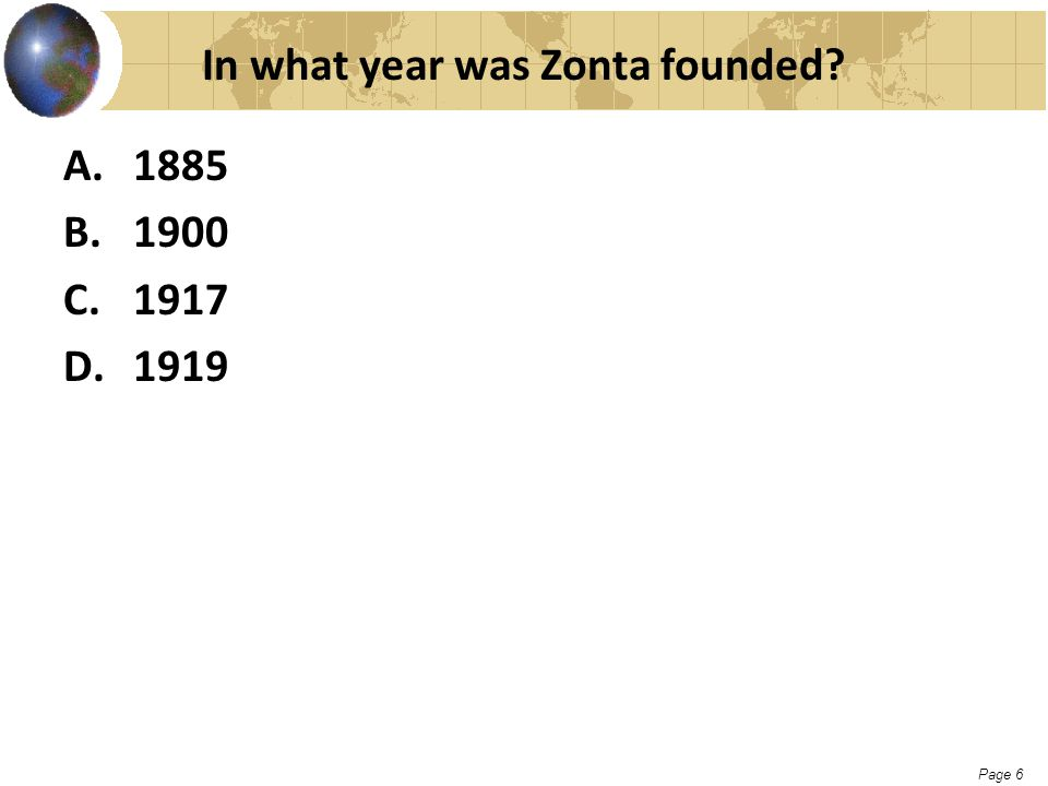 Page 6 In what year was Zonta founded? A.1885 B.1900 C.1917 D.1919