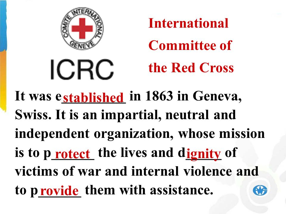 International Committee of the Red Cross It was e_________ in 1863 in Geneva, Swiss.