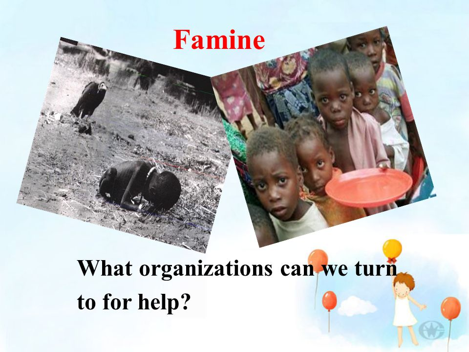 Famine What organizations can we turn to for help