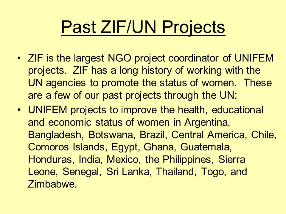 Past ZIF/UN Projects ZIF is the largest NGO project coordinator of UNIFEM projects.