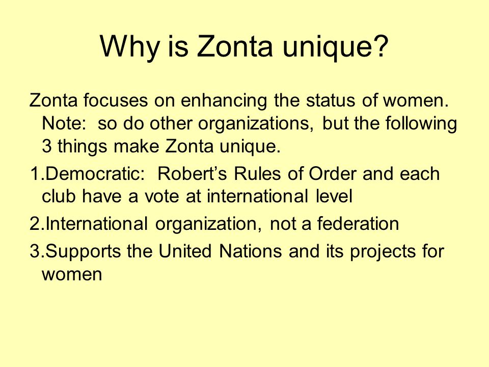 Why is Zonta unique. Zonta focuses on enhancing the status of women.