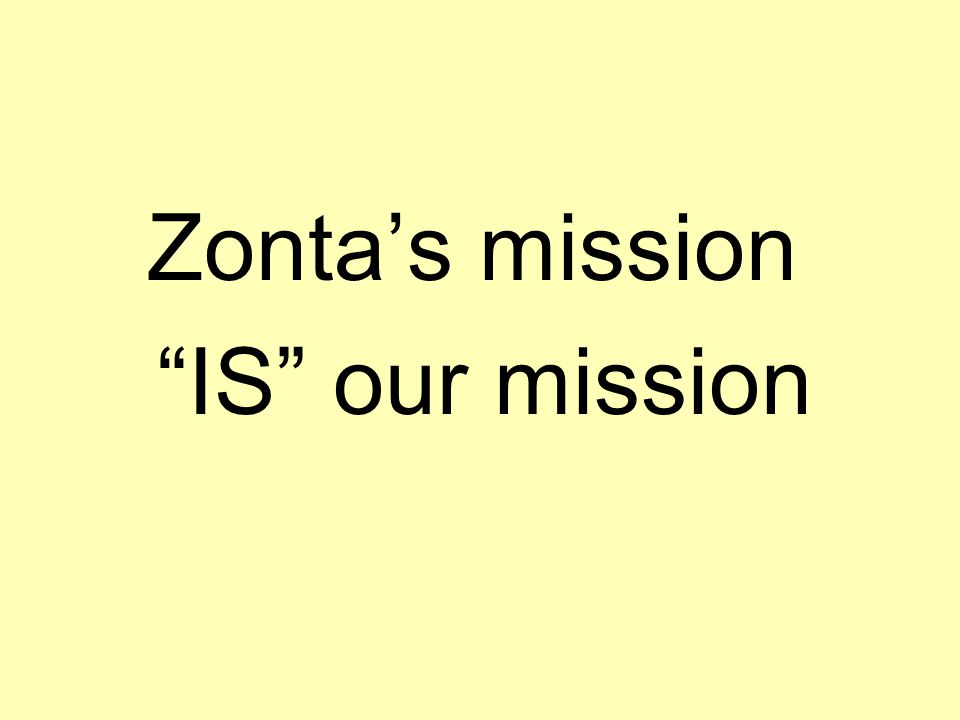 Zonta's mission IS our mission