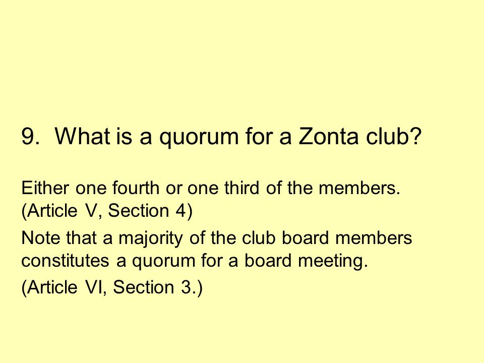 9.What is a quorum for a Zonta club. Either one fourth or one third of the members.