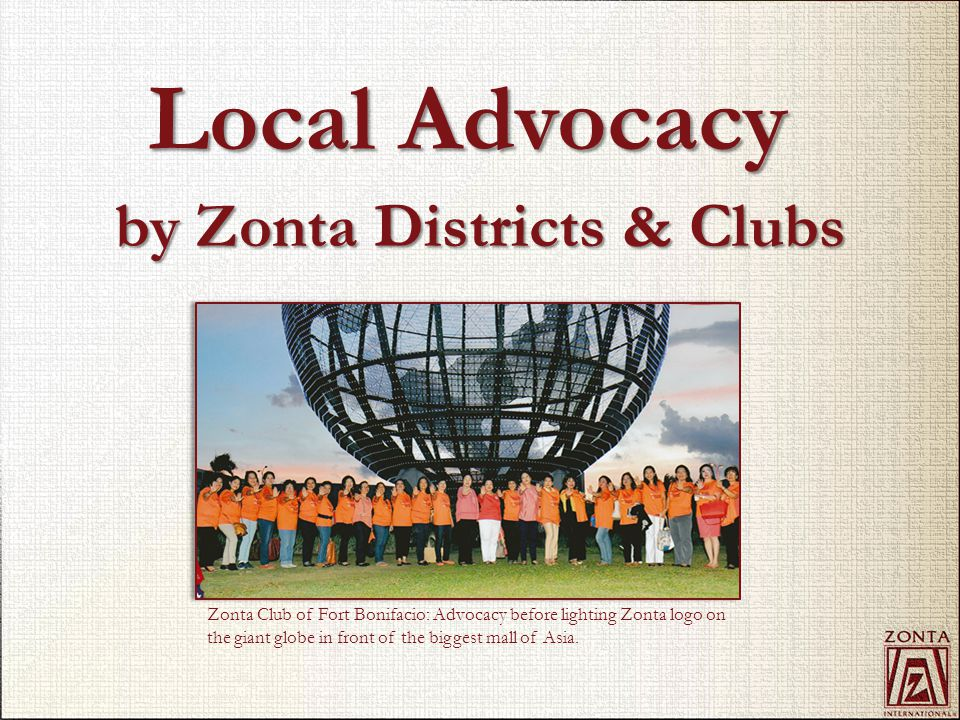by Zonta Districts & Clubs Local Advocacy Zonta Club of Fort Bonifacio: Advocacy before lighting Zonta logo on the giant globe in front of the biggest mall of Asia.
