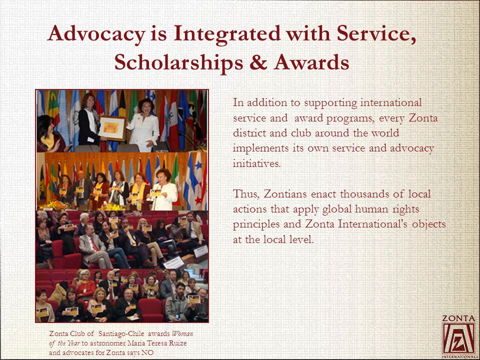 Advocacy is Integrated with Service, Scholarships & Awards In addition to supporting international service and award programs, every Zonta district an