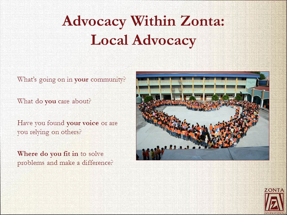 Advocacy Within Zonta: Local Advocacy What's going on in your community.