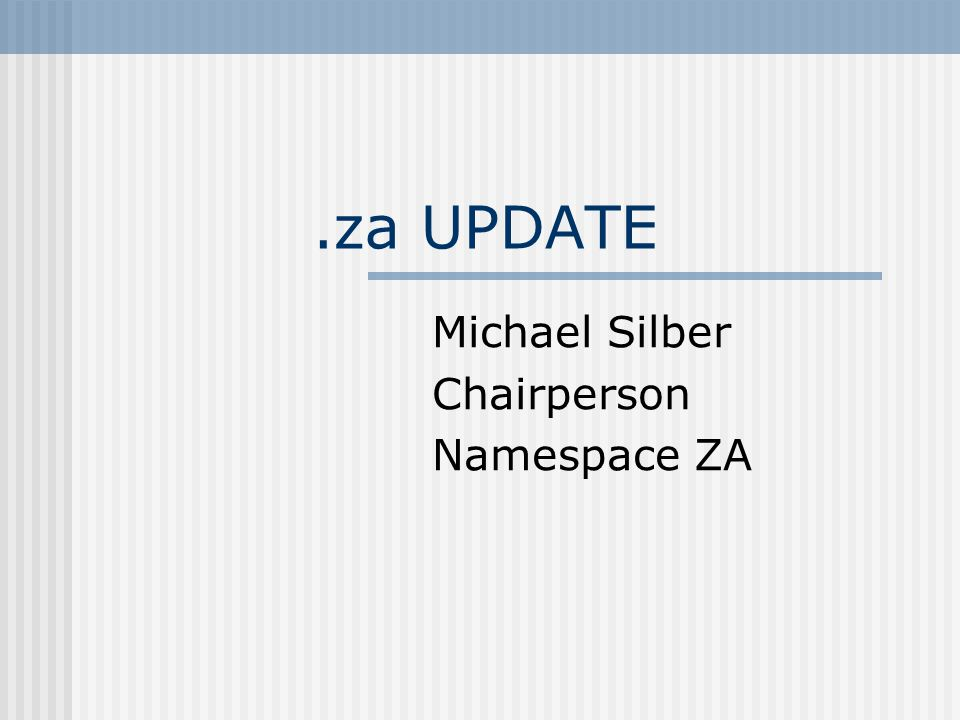 .za UPDATE Michael Silber Chairperson Namespace ZA