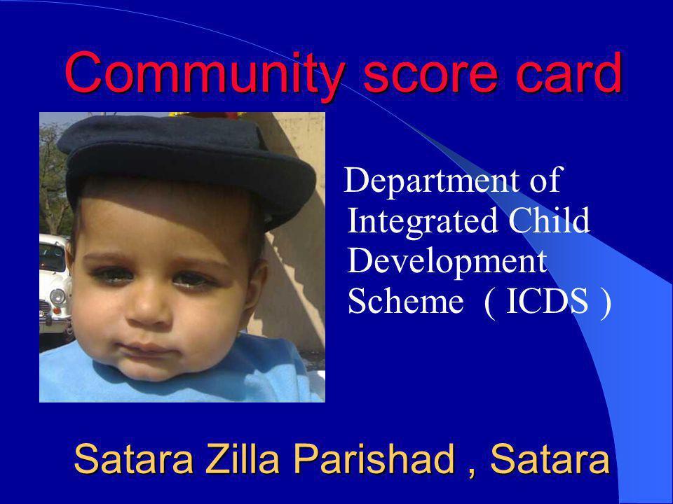 Satara Zilla Parishad, Satara Department of Integrated Child Development Scheme ( ICDS ) Community score card
