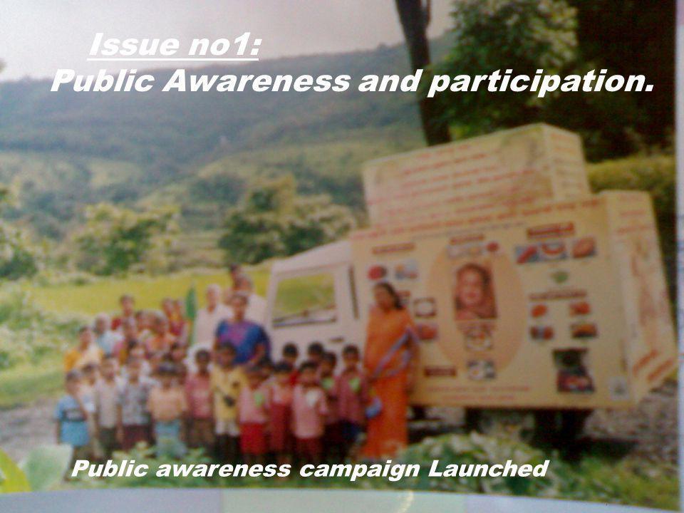 Issue: Lack of Public Awareness Mass awareness campaigns launched. Issue no1: Public Awareness and participation. Public awareness campaign Launched