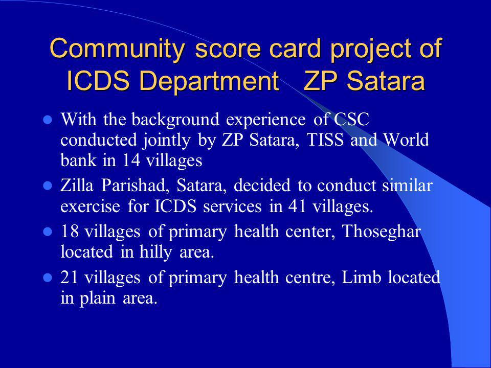 Community score card project of ICDS Department ZP Satara With the background experience of CSC conducted jointly by ZP Satara, TISS and World bank in