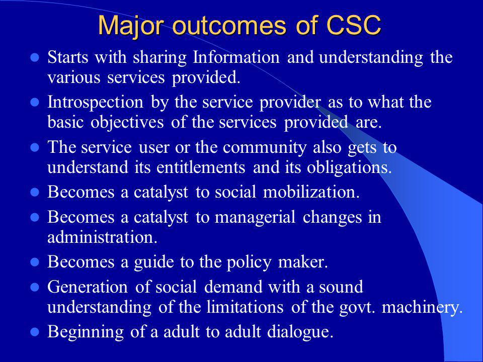Major outcomes of CSC Starts with sharing Information and understanding the various services provided. Introspection by the service provider as to wha