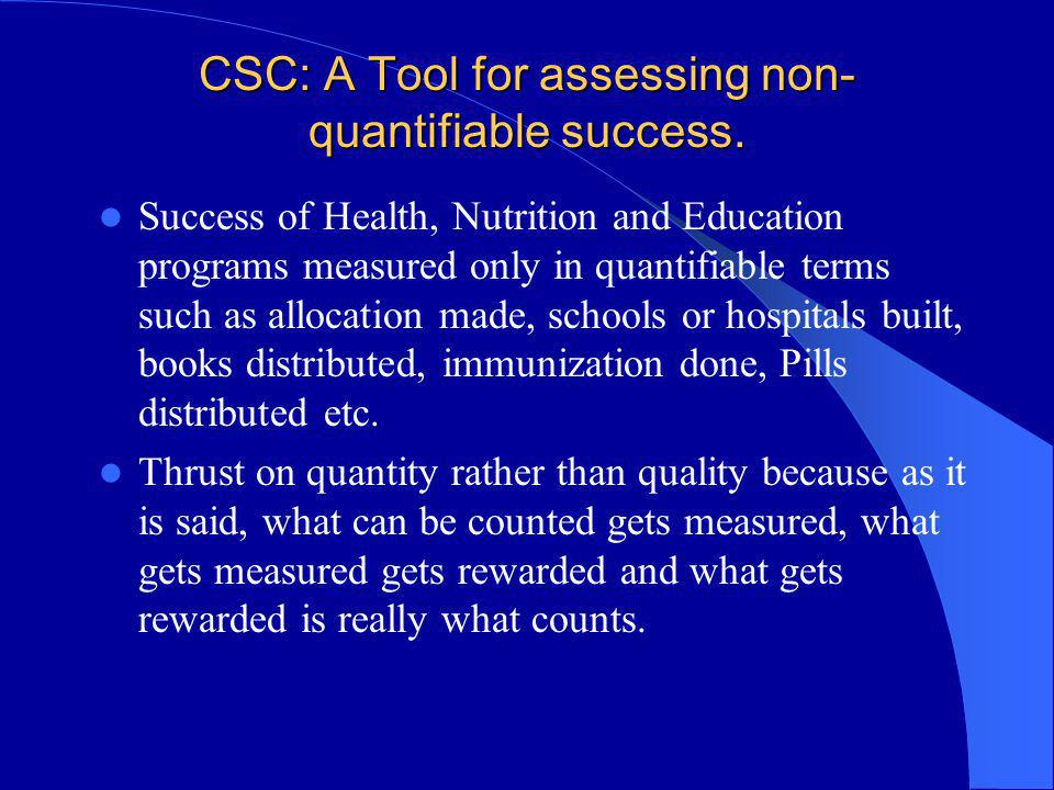 CSC: A Tool for assessing non- quantifiable success. Success of Health, Nutrition and Education programs measured only in quantifiable terms such as a