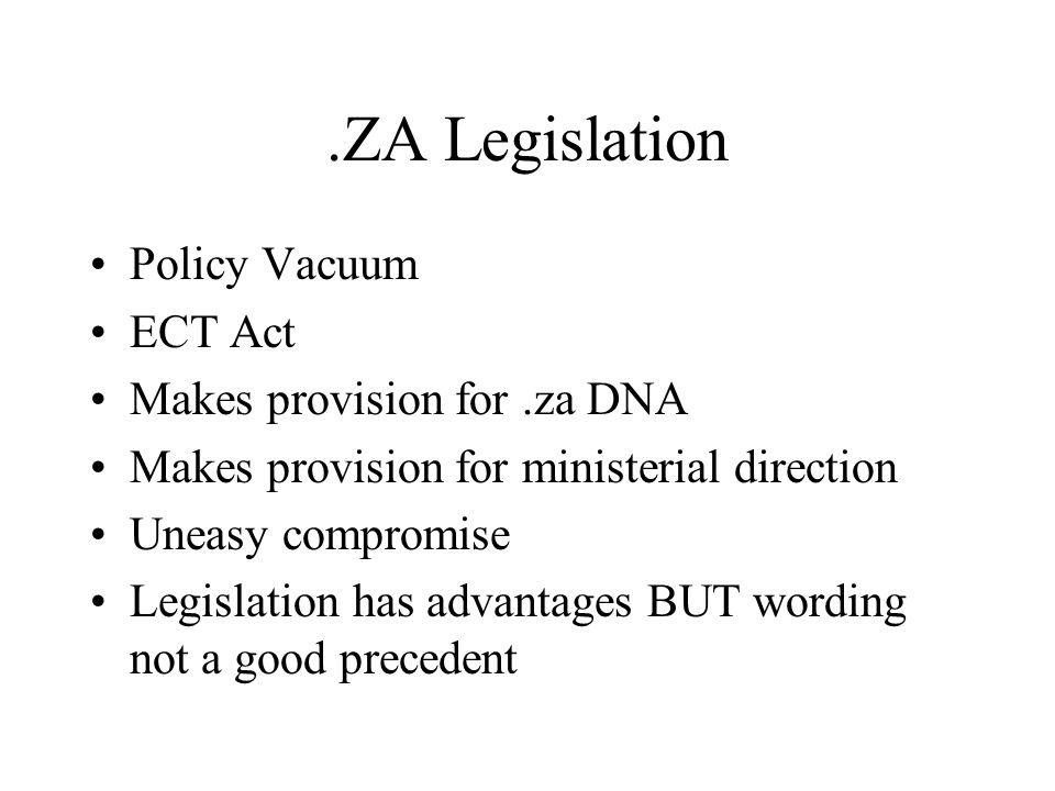 .ZA Legislation Policy Vacuum ECT Act Makes provision for.za DNA Makes provision for ministerial direction Uneasy compromise Legislation has advantage