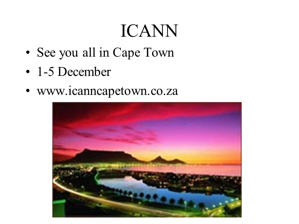 ICANN See you all in Cape Town 1-5 December www.icanncapetown.co.za