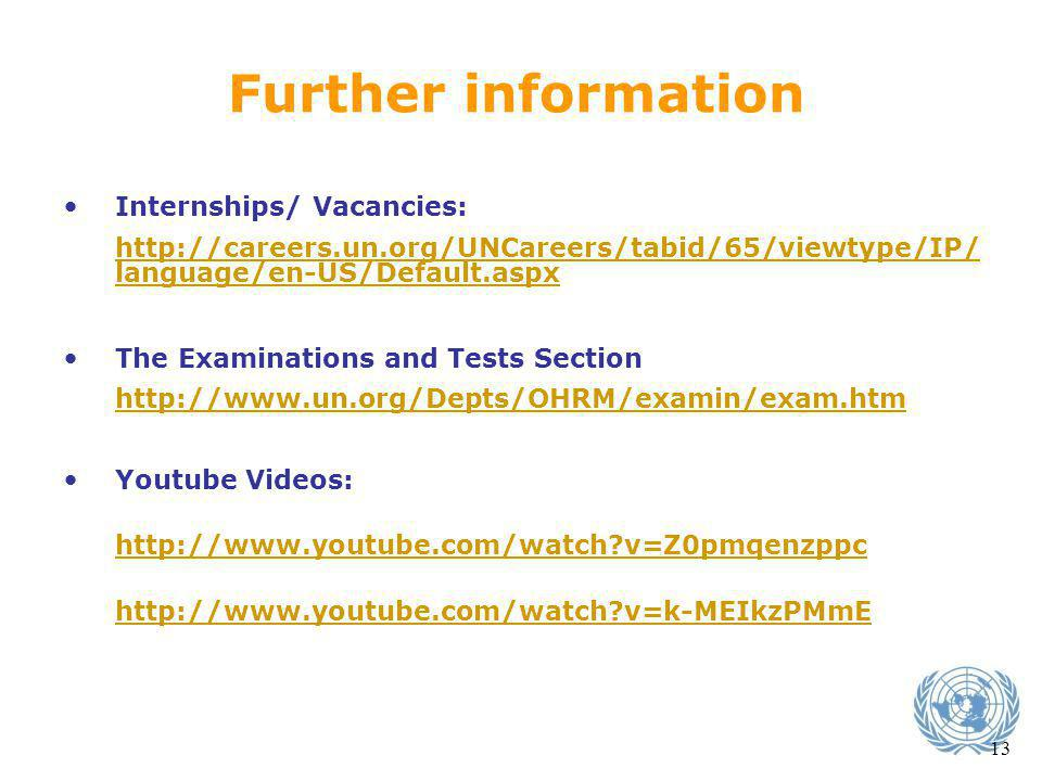 Further information Internships/ Vacancies: http://careers.un.org/UNCareers/tabid/65/viewtype/IP/ language/en-US/Default.aspx The Examinations and Tes