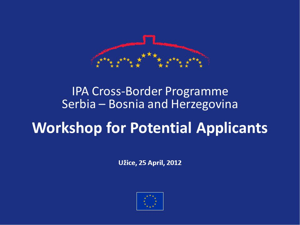 Agenda 10:00 – 10:30Registration of participants 10:30 – 11:00Welcome and overview of the Cross-Border Programme Serbia-Bosnia and Herzegovina 11:00 – 11:30Introduction to calls for proposals and general information regarding guidelines for applicants 11:30 – 12:15What is a project idea and how does the cross-border partnership work.