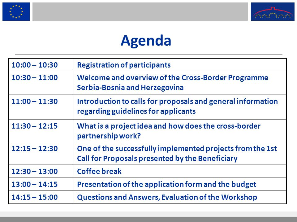 Agenda 10:00 – 10:30Registration of participants 10:30 – 11:00Welcome and overview of the Cross-Border Programme Serbia-Bosnia and Herzegovina 11:00 –