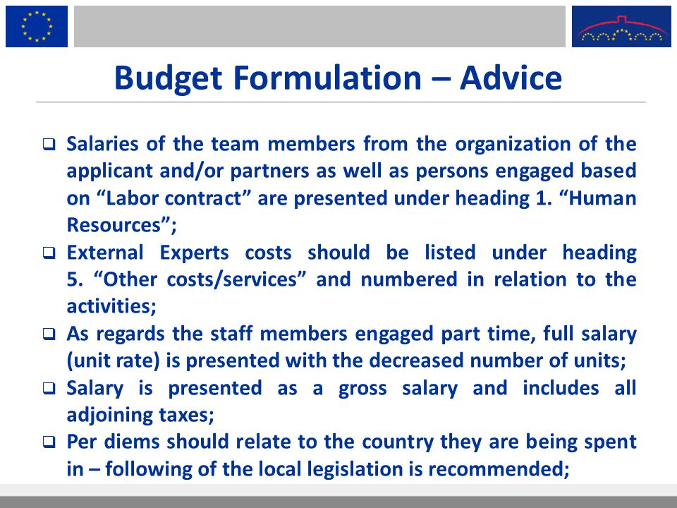 Budget Formulation – Advice  Salaries of the team members from the organization of the applicant and/or partners as well as persons engaged based on