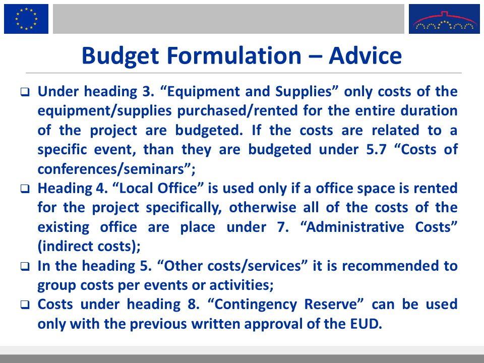 """Budget Formulation – Advice  Under heading 3. """"Equipment and Supplies"""" only costs of the equipment/supplies purchased/rented for the entire duration"""