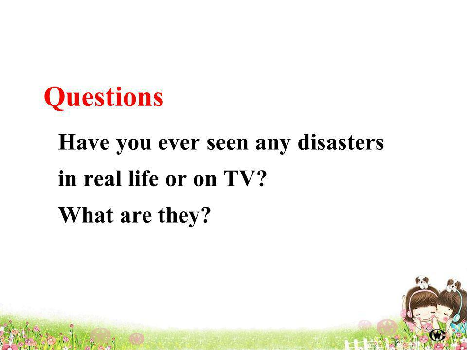 Have you ever seen any disasters in real life or on TV What are they Questions