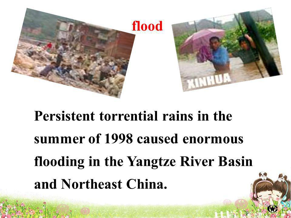 Persistent torrential rains in the summer of 1998 caused enormous flooding in the Yangtze River Basin and Northeast China.