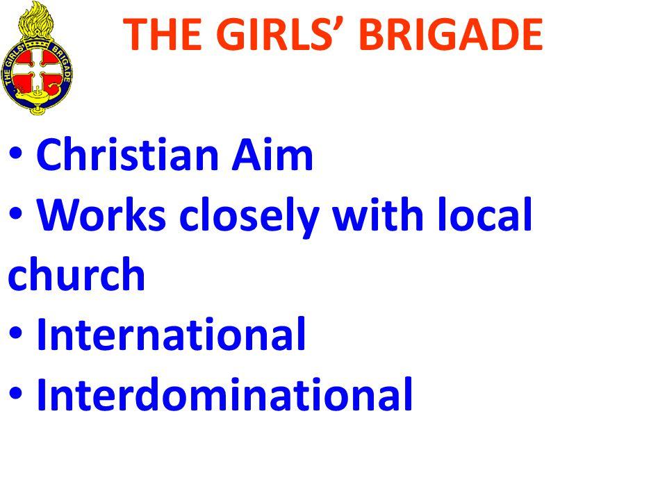 THE GIRLS' BRIGADE Christian Aim Works closely with local church International Interdominational