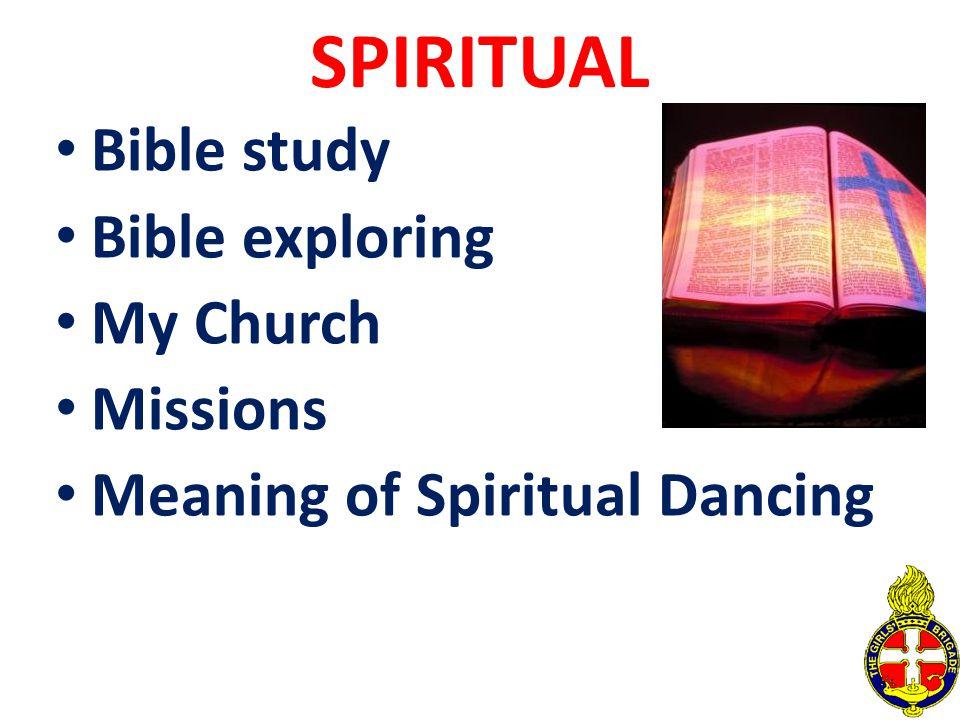 SPIRITUAL Bible study Bible exploring My Church Missions Meaning of Spiritual Dancing