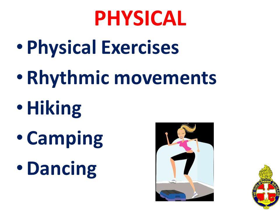 PHYSICAL Physical Exercises Rhythmic movements Hiking Camping Dancing