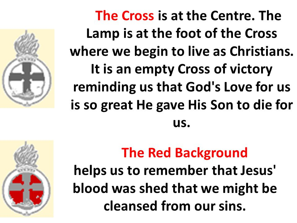The Cross is at the Centre. The Lamp is at the foot of the Cross where we begin to live as Christians. It is an empty Cross of victory reminding us th