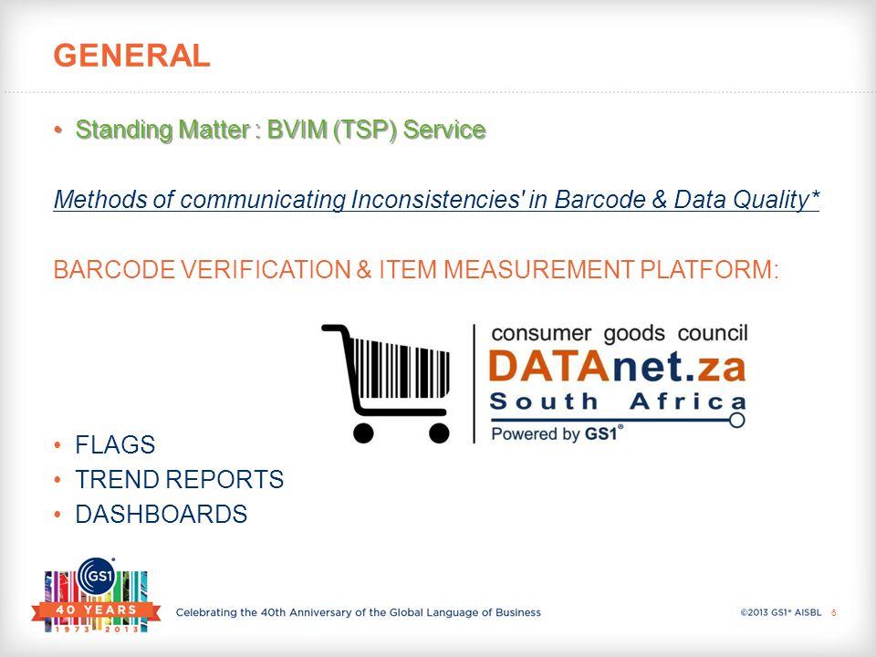 Standing Matter : BVIM (TSP) ServiceStanding Matter : BVIM (TSP) Service Methods of communicating Inconsistencies in Barcode & Data Quality* BARCODE VERIFICATION & ITEM MEASUREMENT PLATFORM: FLAGS TREND REPORTS DASHBOARDS GENERAL 6
