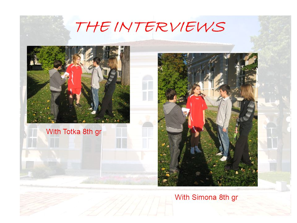 THE INTERVIEWS With Totka 8th gr With Simona 8th gr