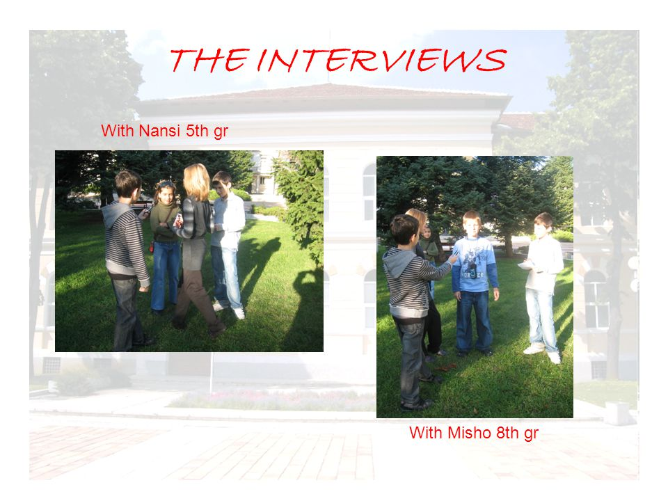 THE INTERVIEWS With Nansi 5th gr With Misho 8th gr