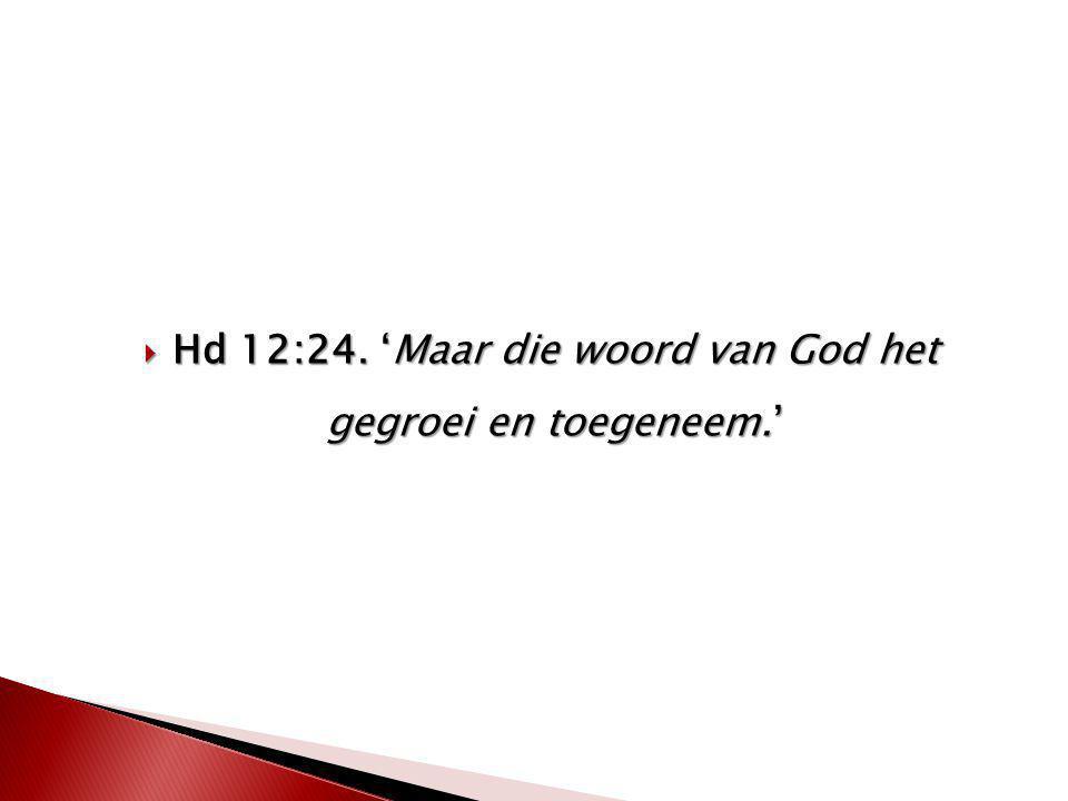  Hd 12:24. 'Maar die woord van God het gegroei en toegeneem.'