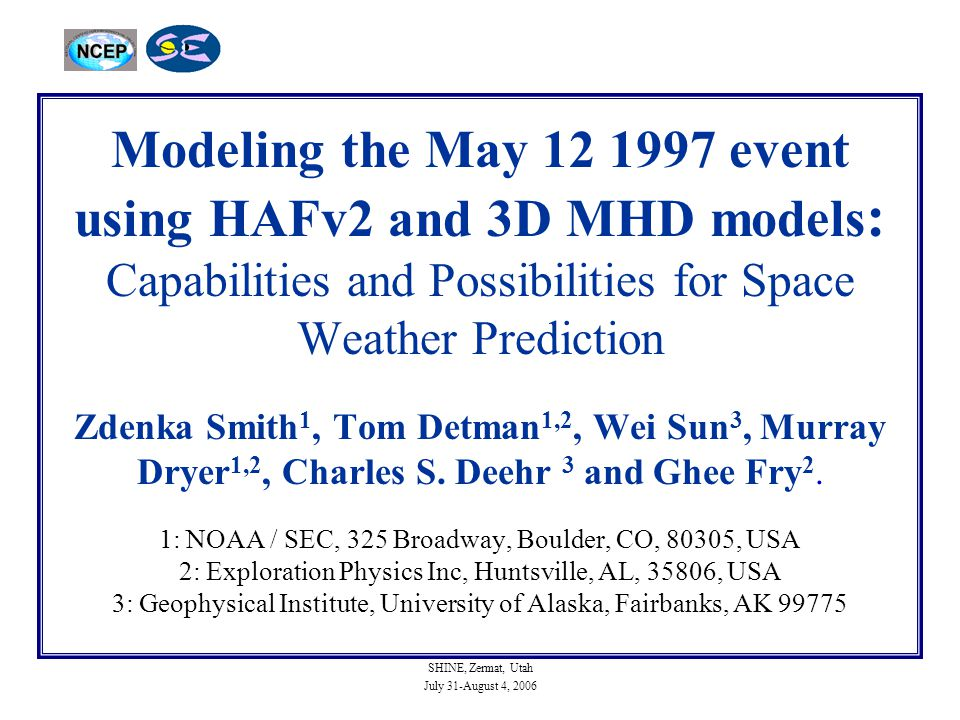SHINE, Zermat, Utah July 31-August 4, 2006 Modeling the May 12 1997 event using HAFv2 and 3D MHD models : Capabilities and Possibilities for Space Wea