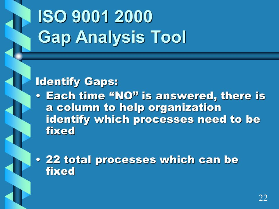 """ISO 9001 2000 Gap Analysis Tool Identify Gaps: Each time """"NO"""" is answered, there is a column to help organization identify which processes need to be"""