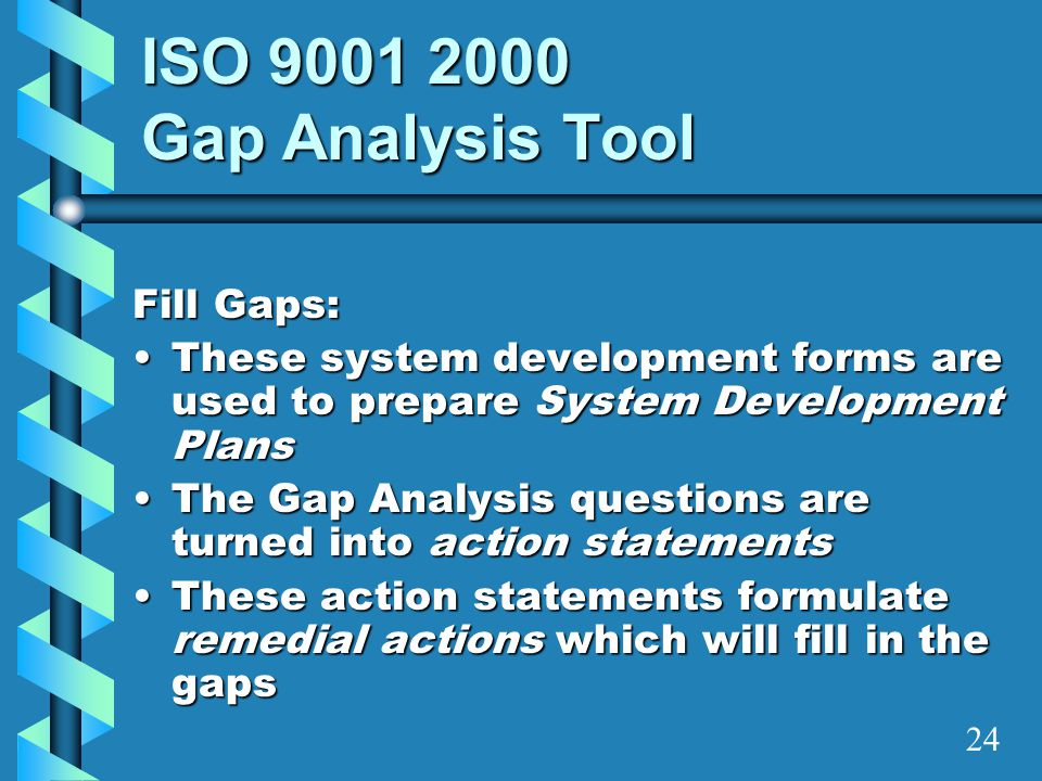 ISO 9001 2000 Gap Analysis Tool Fill Gaps: These system development forms are used to prepare System Development PlansThese system development forms a