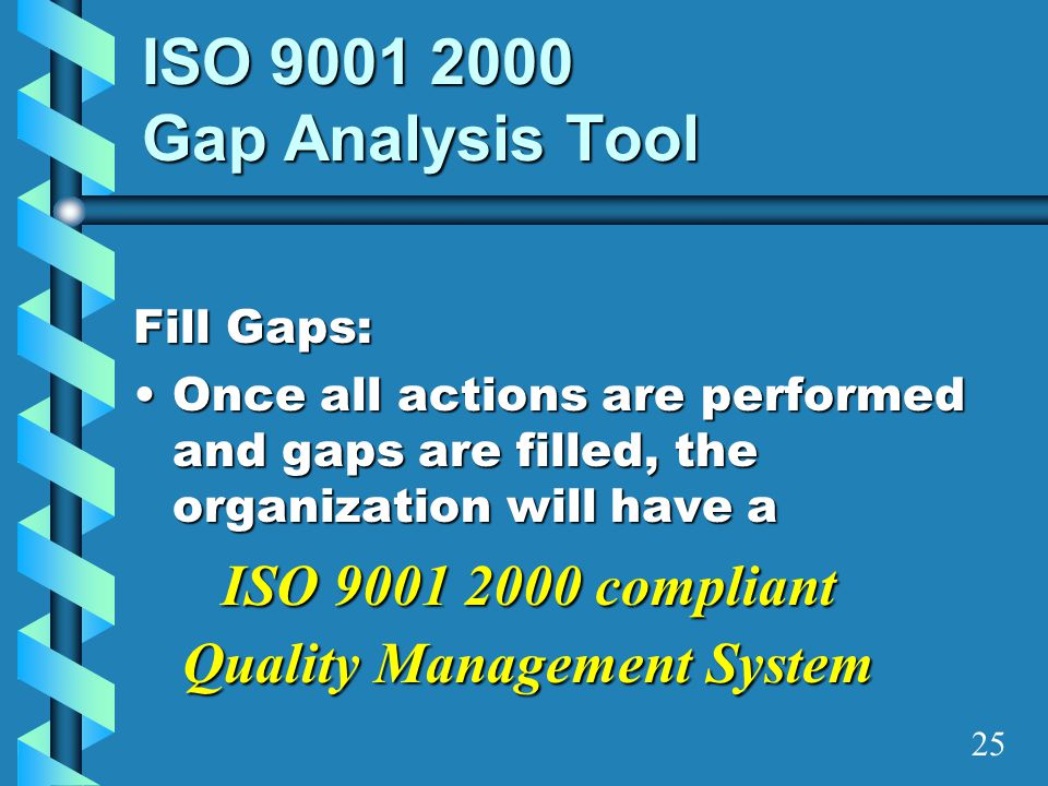 ISO 9001 2000 Gap Analysis Tool Fill Gaps: Once all actions are performed and gaps are filled, the organization will have aOnce all actions are perfor