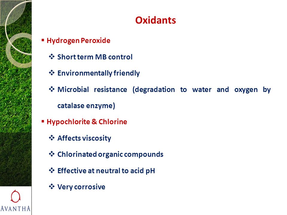 Oxidants  Hydrogen Peroxide  Short term MB control  Environmentally friendly  Microbial resistance (degradation to water and oxygen by catalase en