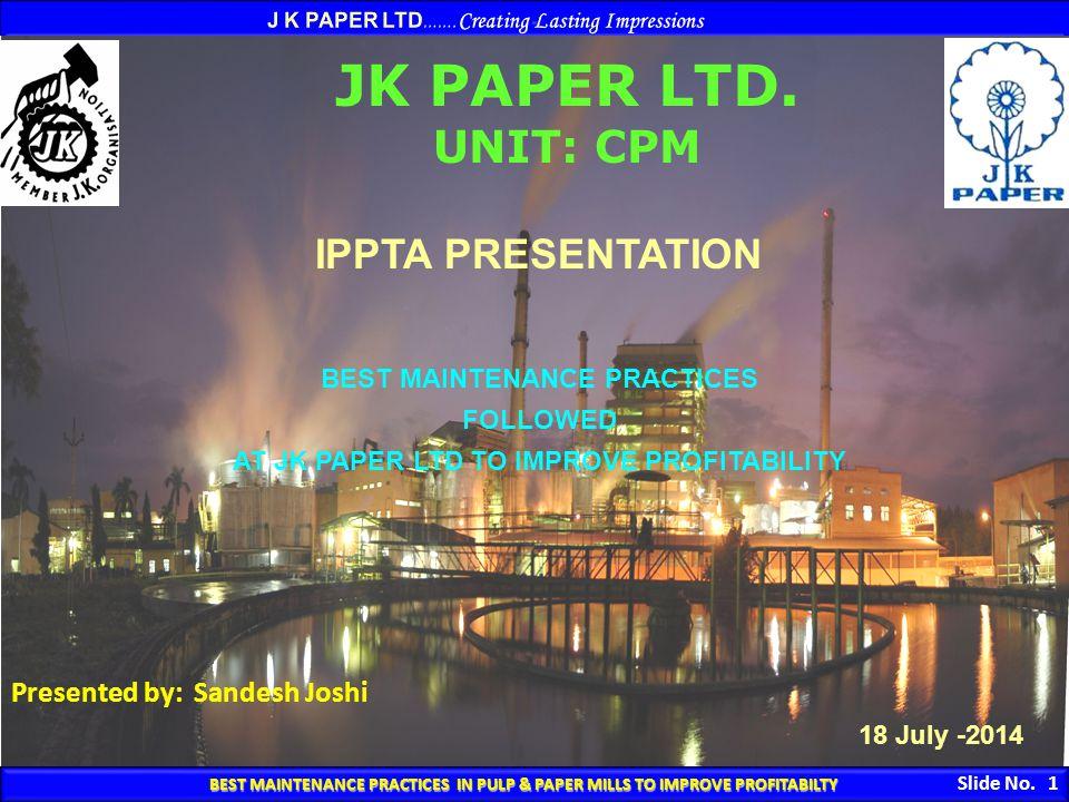 BEST MAINTENANCE PRACTICES IN PULP & PAPER MILLS TO IMPROVE PROFITABILTY BEST MAINTENANCE PRACTICES IN PULP & PAPER MILLS TO IMPROVE PROFITABILTY Slid