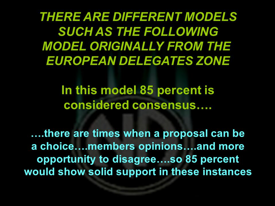 THERE ARE DIFFERENT MODELS SUCH AS THE FOLLOWING MODEL ORIGINALLY FROM THE EUROPEAN DELEGATES ZONE In this model 85 percent is considered consensus….