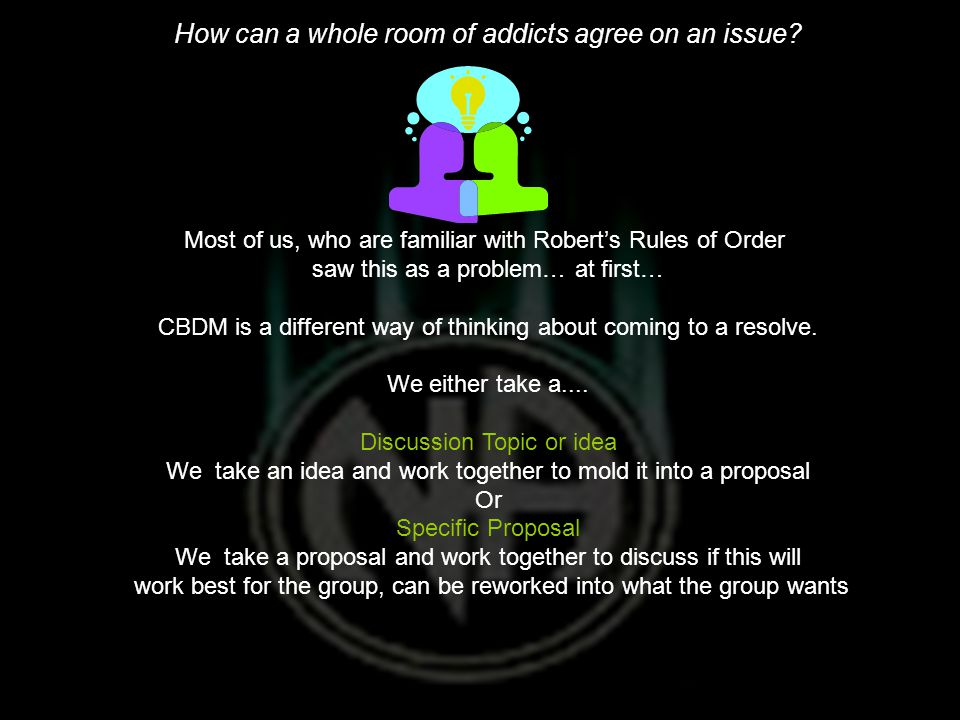 How can a whole room of addicts agree on an issue.
