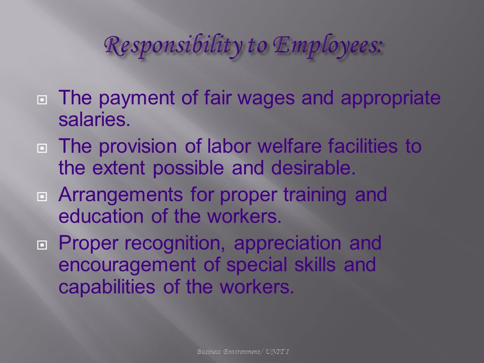  The payment of fair wages and appropriate salaries.  The provision of labor welfare facilities to the extent possible and desirable.  Arrangements