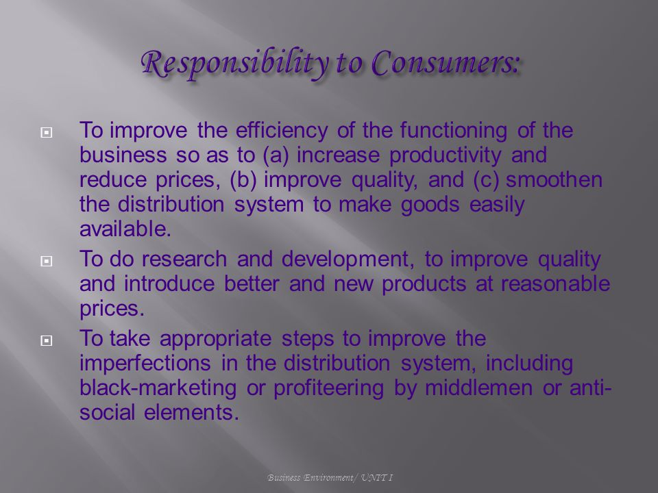  To improve the efficiency of the functioning of the business so as to (a) increase productivity and reduce prices, (b) improve quality, and (c) smoothen the distribution system to make goods easily available.