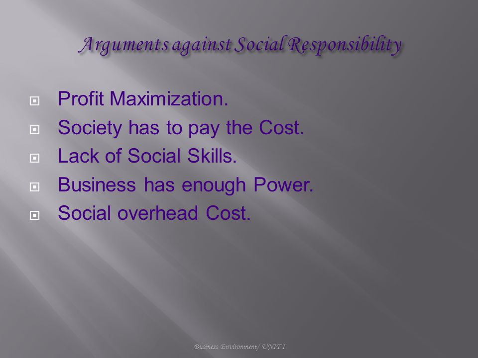  Profit Maximization.  Society has to pay the Cost.  Lack of Social Skills.  Business has enough Power.  Social overhead Cost. Business Environme