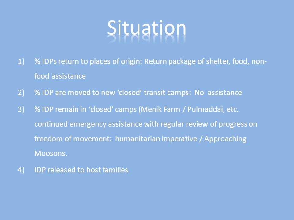 1)% IDPs return to places of origin: Return package of shelter, food, non- food assistance 2)% IDP are moved to new 'closed' transit camps: No assista