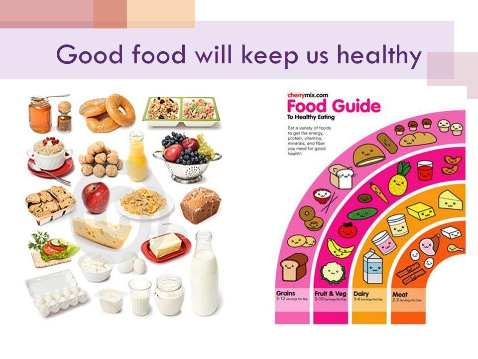 Good food will keep us healthy