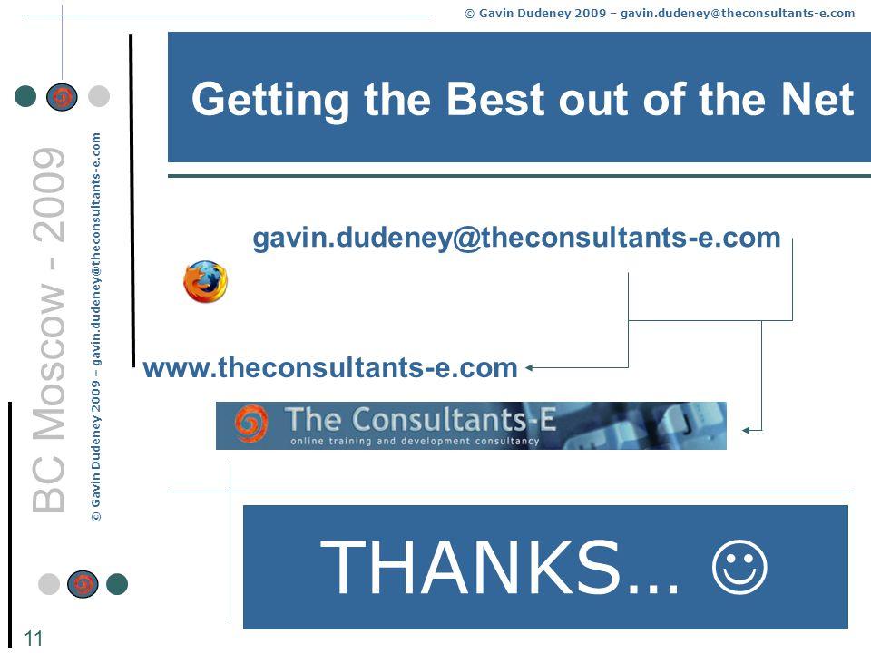 © Gavin Dudeney 2009 – gavin.dudeney@theconsultants-e.com 11 © Gavin Dudeney 2009 – gavin.dudeney@theconsultants-e.com BC Moscow - 2009 gavin.dudeney@theconsultants-e.com THANKS… www.theconsultants-e.com Getting the Best out of the Net