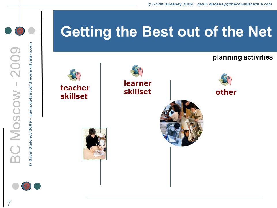 © Gavin Dudeney 2009 – gavin.dudeney@theconsultants-e.com 7 BC Moscow - 2009 planning activities other learner skillset teacher skillset Getting the Best out of the Net