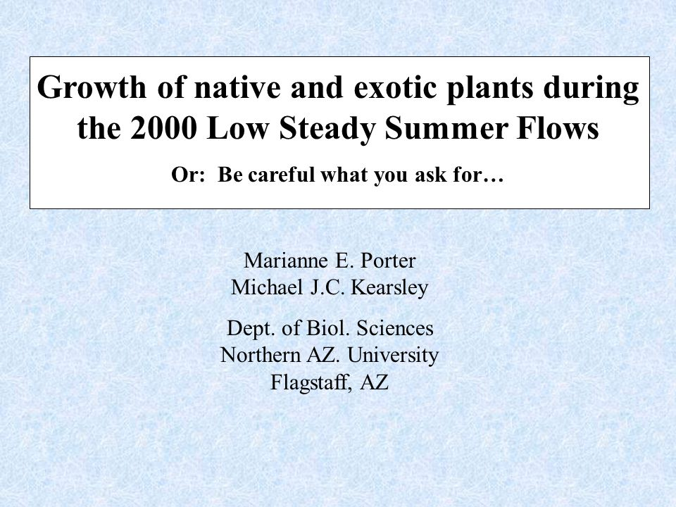 Growth of native and exotic plants during the 2000 Low Steady Summer Flows Or: Be careful what you ask for… Marianne E.
