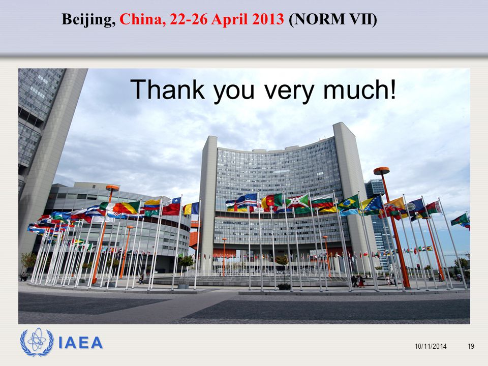 IAEA 1910/11/2014 Beijing, China, 22-26 April 2013 (NORM VII)